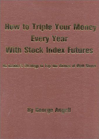 How to Triple Your Money Every Year with Stock Index Futures: An Insider's Strategy to Tap the Riches of Wall Street by George Angell (1984-04-01)