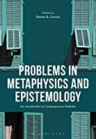Problems in Epistemology and Metaphysics: An Introduction to Contemporary Debates