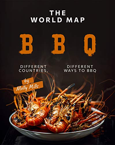 The World Map BBQ: Different Countries, Different Ways to BBQ (English Edition)