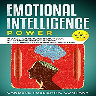 Emotional Intelligence Power 3-1 Bundle Book     #1 Dialectical Behavior Therapy Book #2 The Enlightened Empath Book #3 The Complete Enneagram Personality Type Book              By:                                                                                                                                 William E. Joyce                               Narrated by:                                                                                                                                 Benjamin Bohren,                                                                                        Matt Buzonas                      Length: 4 hrs and 21 mins     25 ratings     Overall 5.0