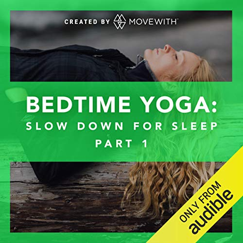 Bedtime Yoga: Slow Down for Sleep: Part 1     Audio-guided yoga classes, refreshed weekly starting in March 2019              By:                                                                                                                                 MoveWith                               Narrated by:                                                                                                                                 Kilty Inalfuku,                                                                                        Alexa Silvaggio,                                                                                        Mary Beth LaRue,                   and others                 Length: 4 hrs and 56 mins     41 ratings     Overall 4.4
