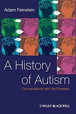 [(A History of Autism: Conversations with the Pioneers)] [ By (author) Adam Feinstein ] [July, 2010]