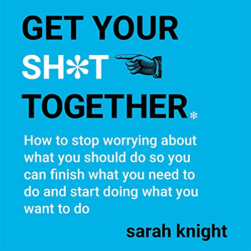Get Your Sh*t Together Audiobook By Sarah Knight cover art