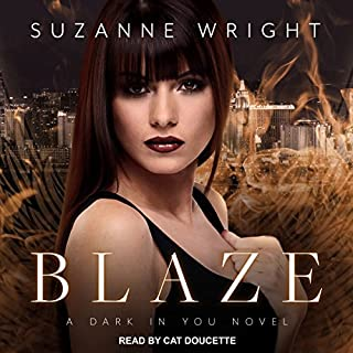 Blaze     Dark in You Series, Book 2              Written by:                                                                                                                                 Suzanne Wright                               Narrated by:                                                                                                                                 Cat Doucette                      Length: 12 hrs and 39 mins     4 ratings     Overall 4.8
