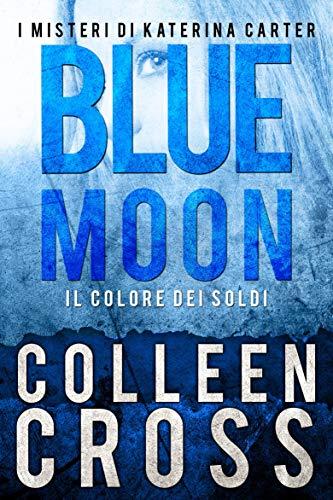 Blue Moon: I misteri di Katerina Carter (I Thriller di Katerina Carter Vol. 2) (Italian Edition)