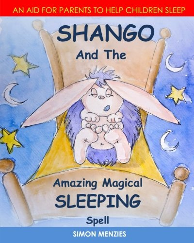 SHANGO And The Amazing Magical SLEEPING Spell: An aid to help parents put their children to sleep: Volume 1 (Shango's Amazing Magical Spells.)