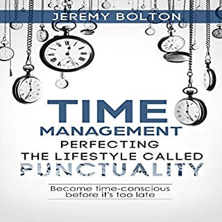 Time Management: Perfecting the Lifestyle Called Punctuality: Become Time-Conscious Before It's Too Late                   By:                                                                                                                                 Jeremy Bolton                               Narrated by:                                                                                                                                 Jason R. Gray                      Length: 1 hr and 20 mins     7 ratings     Overall 4.6