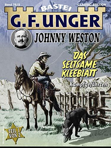 G. F. Unger Johnny Weston 5 - Western: Das seltsame Kleeblatt - Teil 1....