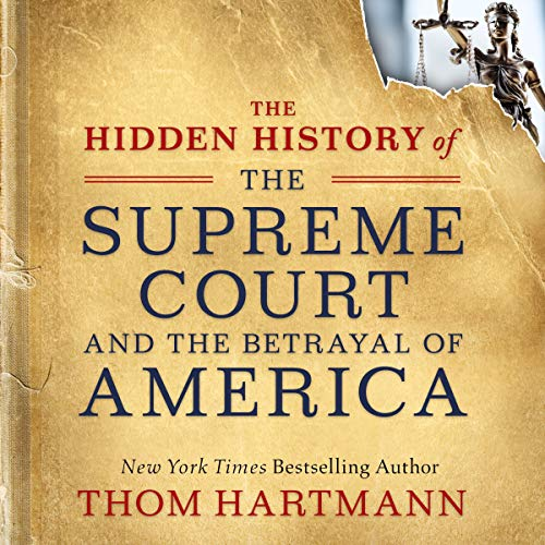 The Hidden History of the Supreme Court and the Betrayal of America audiobook cover art
