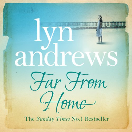 Far from Home                   By:                                                                                                                                 Lyn Andrews                               Narrated by:                                                                                                                                 Anne Dover                      Length: 9 hrs and 54 mins     3 ratings     Overall 4.7