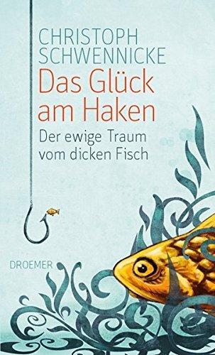 Das Gl??ck am Haken: Der ewige Traum vom dicken Fisch by Christoph Schwennicke (2010-08-06)