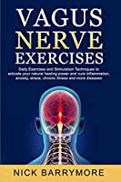 Vagus Nerve Exercises: To Activate Your Natural Healing Power and Cure Inflammation, Anxiety, Stress, Chronic Illness and more Diseases