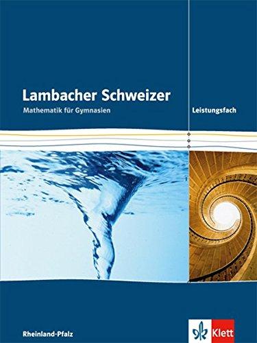 Lambacher Schweizer Mathematik Leistungsfach. Ausgabe Rheinland-Pfalz: Schülerbuch Klassen 11-13 (Lambacher Schweizer. Ausgabe für Rheinland-Pfalz ab 2016)