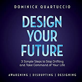 Design Your Future     3 Simple Steps to Stop Drifting and Take Command of Your Life              By:                                                                                                                                 Dominick Quartuccio                               Narrated by:                                                                                                                                 Dan Culhane                      Length: 2 hrs and 40 mins     1 rating     Overall 4.0