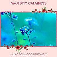 Majestic Calmness - Music For Mood Upliftment