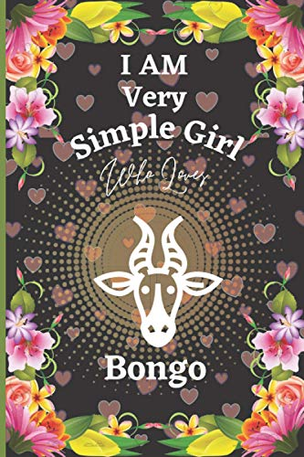 I Am Very Simple Girl Who Loves Bongo: Perfect Bongo Notebook Journal , Blank Lined Bongo Notebook Journal Gifts for Man ,Women and Girls, Gift For ... Journals, Birthday Gift Journal For Girl