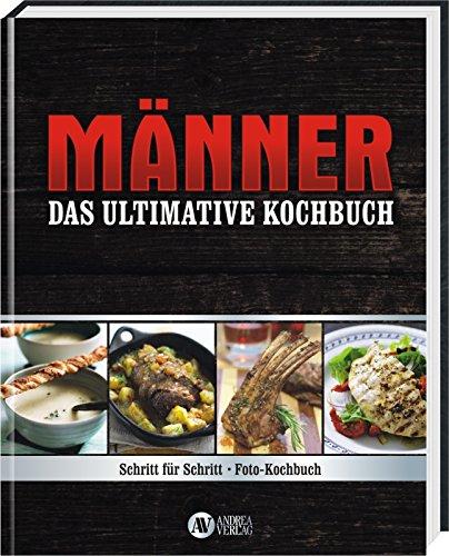 Das neue ultimative Männer Kochbuch Variante (Männer - Das ultimative Kochbuch: Schritt für Schritt)