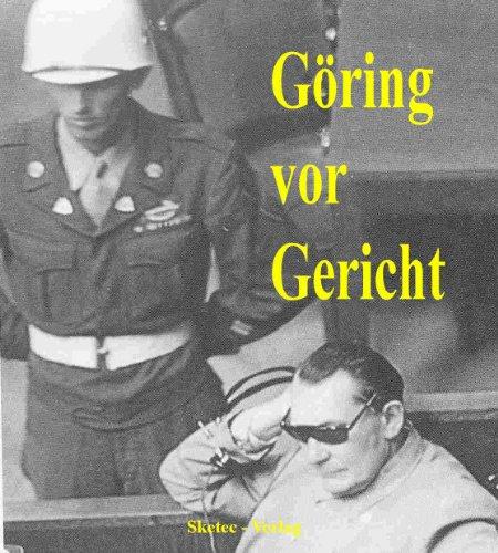 Göring vor Gericht - Vernehmungsprotokolle und Zeugenaussagen (Aus den Dokumenten des IMT-Nürnberg 1)