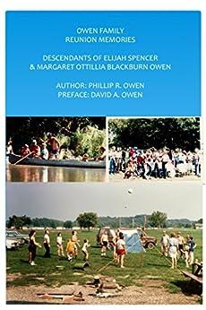 Owen Family Reunion Memories: Descendants of Elijah Spencer & Margaret Ottillia Blackburn Owen by [Phillip R. Owen, David Owen]