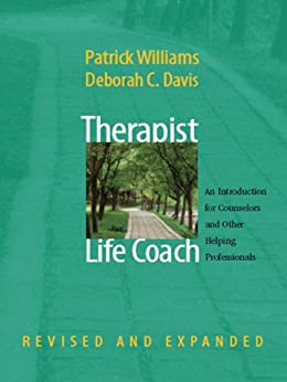 Therapist as Life Coach: An Introduction for Counselors and Other Helping Professionals (Revised and Expanded) (Norton Professional Books (Hardcover)) by [Patrick Williams, Deborah C. Davis]