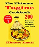 The Ultimate Tagine Cookbook: 200 Delicious and Easy Recipes for Moroccan one-pot Cooking (Meat tagines) (1) (English Edition)