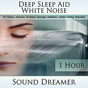 White Noise (Deep Sleep Aid) [For Tinnitus, Insomnia, De-Stress, Massage, Meditation, Holistic Healing, Relaxation] [1 Hour]