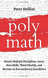 Sponsored Ad - Polymath: Master Multiple Disciplines, Learn New Skills, Think Flexibly, and Become Extraordinary Autodidac...