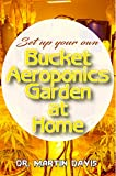 Set Up your own Bucket Aeroponics Garden at Home: A Simple DIY guide for setting up a bucket aeroponics system (English Edition)