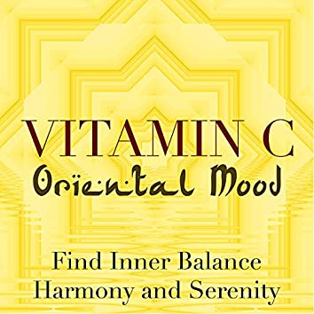Vitamin C: Ambient Music to Set an Oriental Mood to Find Inner Balance, Harmony and Serenity