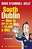 South Dublin - How to Get by on, Like, 10,000 Euro a Day [Idioma Inglés]