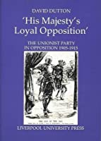 His Majesty's Loyal Opposition (Liverpool Historical Studies)
