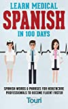 Learn Medical Spanish in 100 Days: Spanish Words & Phrases for Healthcare Professionals to Become Fluent Faster (Spanish for Medical Professionals Book 1)