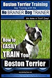 Boston Terrier Training | Dog Training with the  No BRAINER Dog TRAINER ~ We Make it THAT Easy!: How To EASILY TRAIN Your Boston Terrier (English Edition)