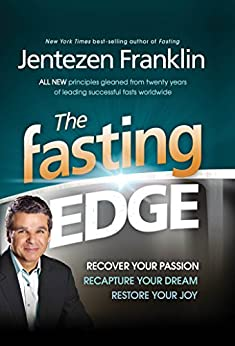 The Fasting Edge: Recover Your Passion. Recapture Your Dream. Restore Your Joy by [Jentezen Franklin]