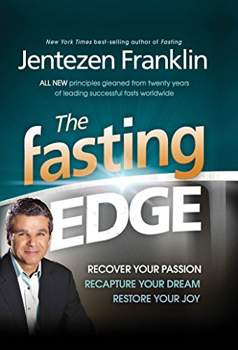 The Fasting Edge: Recover Your Passion. Recapture Your Dream. Restore Your Joy (English Edition)