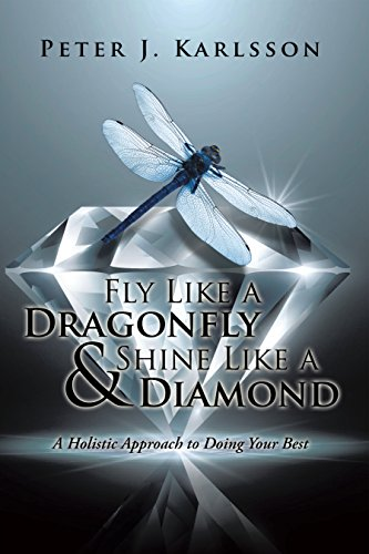 Fly Like a Dragonfly & Shine Like a Diamond: A Holistic Approach to Doing Your Best (English Edition)
