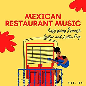 Mexican Restaurant Music - Easy Going Spanish Guitar And Latin Pop, Vol. 04