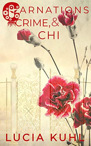 CARNATIONS, CRIME, & CHI: A PARANORMAL WOMEN'S FICTION COUNTRY COZY MYSTERY (THE FLOWER FARM MAGICAL MYSTERY SERIES Book 3) by [Lucia Kuhl]