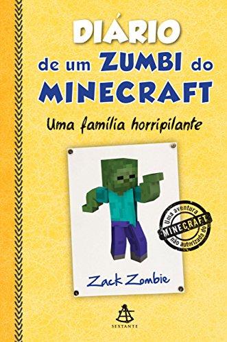 Diário de um zumbi do Minecraft - Uma família horripilante (Diario de um zumbi do Minecraft Livro 7)