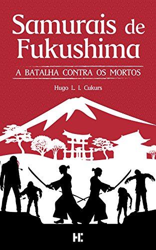 Amazon.com.br eBooks Kindle: Samurais de Fukushima: A batalha contra os mortos, Cukurs, Hugo L. I.