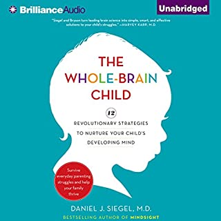 The Whole-Brain Child     12 Revolutionary Strategies to Nurture Your Child's Developing Mind, Survive Everyday Parenting Struggles, and Help Your Family Thrive              By:                                                                                                                                 Daniel J. Siegel,                                                                                        Tina Payne Bryson                               Narrated by:                                                                                                                                 Daniel J. Siegel,                                                                                        Tina Payne Bryson                      Length: 6 hrs and 16 mins     3,182 ratings     Overall 4.5