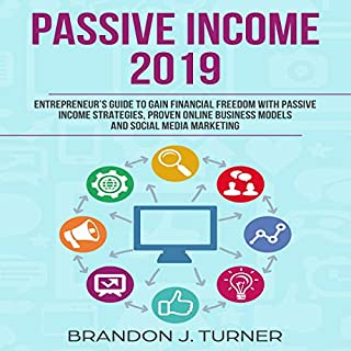 Passive Income 2019: Entrepreneur's Guide to Gain Financial Freedom with Passive Income Strategies, Proven Online Business Models and Social Media Marketing                   By:                                                                                                                                 Brandon J. Turner                               Narrated by:                                                                                                                                 Robert James                      Length: 1 hr and 43 mins     1 rating     Overall 5.0