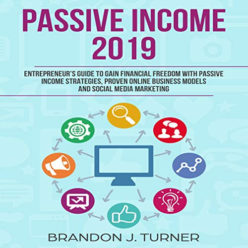 Page de couverture de Passive Income 2019: Entrepreneur's Guide to Gain Financial Freedom with Passive Income Strategies, Proven Online Business Models and Social Media Marketing