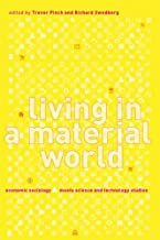 Living in a Material World: Economic Sociology Meets Science and Technology Studies (Inside Technology)