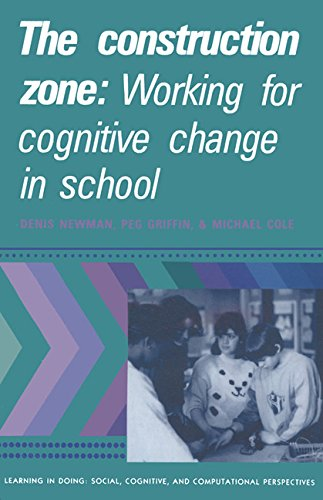 The Construction Zone: Working for Cognitive Change in School (Learning in Doing: Social, Cognitive and Computational Perspectives)