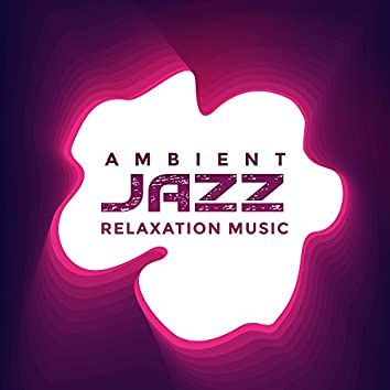Ambient Jazz Relaxation Music