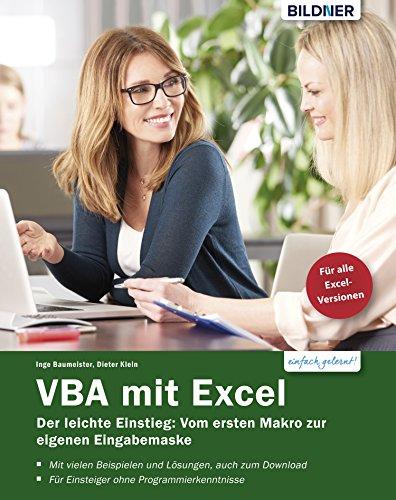 VBA mit Excel - Der leichte Einstieg: Vom ersten Makro zur eigenen Eingabemaske: Für...