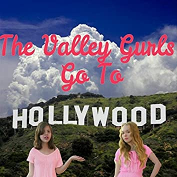 The Valley Gurls Go to Hollywood