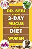 DR. SEBI APPROVED 3-DAY MUCUS BUSTER DIET FOR WOMEN: Amazing Dr. Sebi Approved