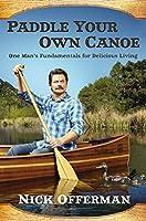 [ニック・オファーマン] カヌーをパドル : 1人の男の美味しい生活のための基礎 - ハードカバー